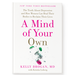 Dr. Kelly Brogan - A Mind of Your Own